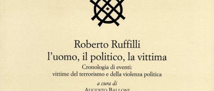 ROBERTO RUFFILLI: L'UOMO, IL POLITICO, LA VITTIMA (LIBRO)