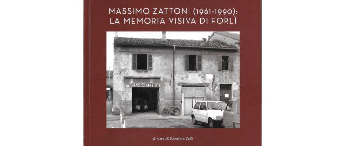 MASSIMO ZATTONI (1961-1990): LA MEMORIA VISIVA DI FORLI' (LIBRO)