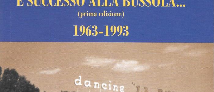 E' SUCCESSO ALLA BUSSOLA 1963-1993 (LIBRO)