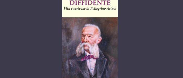 IL BORGHESE DIFFIDENTE, VITA E CERTEZZE DI PELLEGRINO ARTUSI (LIBRO)